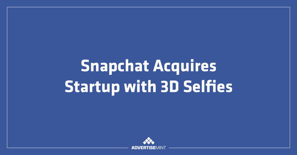 Snapchat Acquires Startup with 3D Selfies