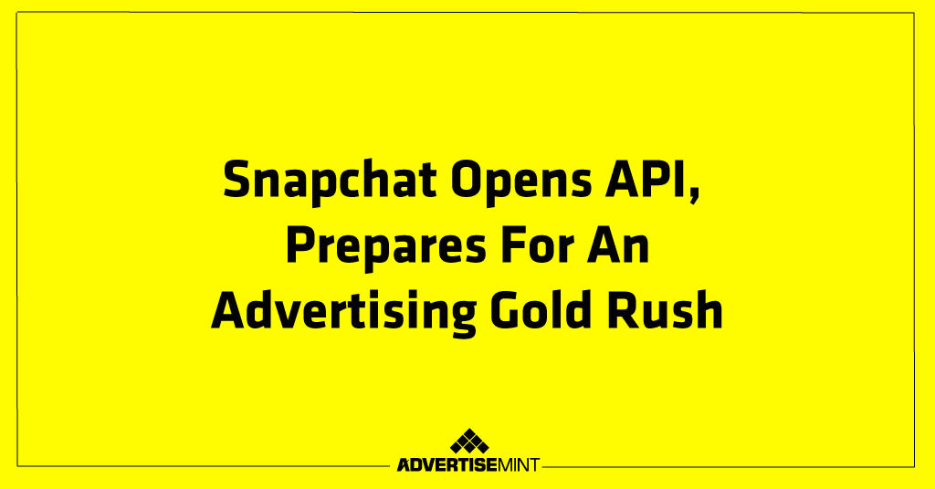 Snapchat Opens API, Prepares for an Advertising Gold Rush